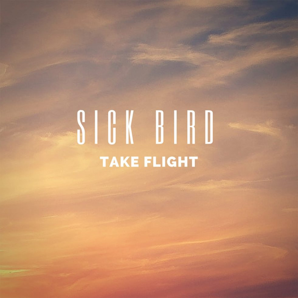 Sick Bird @sickbirdmusic – Take Flight